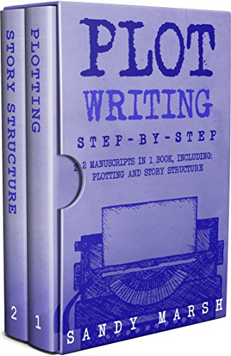 Plot Writing: Step-by-Step | 2 Manuscripts in 1 Book | Essential Plot Ideas, Plot Hooks and Plot Structure Tricks Any Writer Can Learn (Writing Best Seller 15)