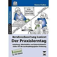 Berufsvorbereitung konkret: der Praxislerntag: Anleitung, Arbeitshilfen und Unterrichtsmaterialie n für die sonderpädagogische Förderung (8. bis 10. Klasse)