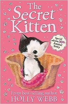 The Secret Kitten (Holly Webb Animal Stories) April 6, 2015