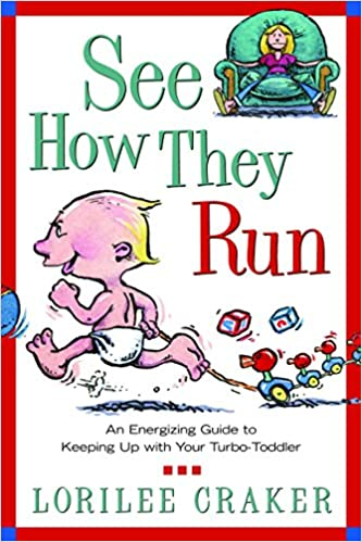 See How They Run: An Energizing Guide to Keeping Up with Your Turbo-Toddler: Lorilee Craker: 9781578564880: Amazon.com: Books
