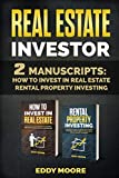 Real Estate Investor: 2 Manuscripts: How to Invest in Real Estate, Rental Property Investing