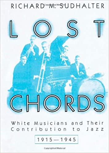 Lost Chords: White Musicians and their Contribution to Jazz, 1915 ...