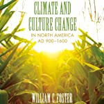 Climate and Culture Change in North America AD 900-1600: Clifton and Shirley Caldwell Texas Heritage Series | William C. Foster