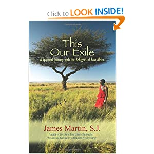 This Our Exile: A Spiritual Journey With the Refugees of East Africa James Martin