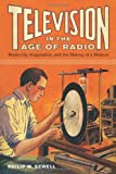 Television in the Age of Radio : Modernity, Imagination, and the Making of a Medium, Sewell, Philip W., 0813562708