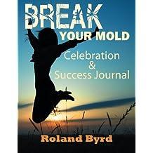 Break Your Mold: Celebration & Success Journal (Volume 3)