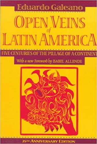 Open Veins of Latin America: Five Centuries of the Pillage of a Continent