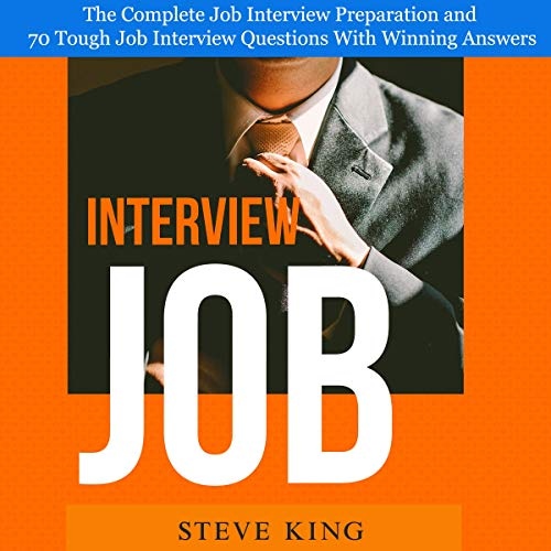 Job Interview: The Complete Job Interview Preparation and 70 Tough Job Interview Questions with Winning Answers