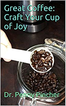 Great Coffee: Craft Your Cup of Joy by [Pincher, Dr. Penny]