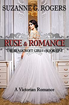 Ruse & Romance (The Beaucroft Girls Book 1) by [Rogers, Suzanne G.]