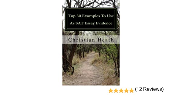 amazoncom top 30 examples to use as sat essay evidence ebook christian heath kindle store - Examples To Use For Sat Essay