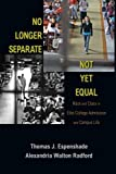 img - for No Longer Separate, Not Yet Equal: Race and Class in Elite College Admission and Campus Life book / textbook / text book