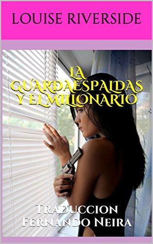 La guardaespaldas y el millonario: Traduccion Fernando Neira (Spanish Edition)