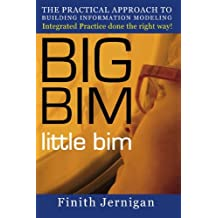 BIG BIM little Bim: The Practical Approach to Building Information Modeling Integrated Practice done the right Way!