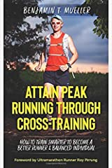 Attain Peak Running Through Cross-Training: How to Train Smarter to Become a Better Runner & Balanced Individual Paperback