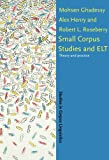 Small Corpus Studies and ELT : Theory and practice, Ghadessy, Mohsen and Henry, Alex, 1588110354