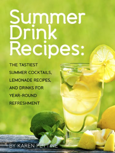 Summer Drink Recipes: The Tastiest Summer Cocktails, Lemonade Recipes, And Drinks For Year-Round Refreshment (Tastiest Drink Recipes Cookbooks Book 1) ()