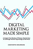 DIGITAL MARKETING MADE SIMPLE: A Jargon Free Review of Theory, Tools & Leveraging Human Psychology to SELL MORE