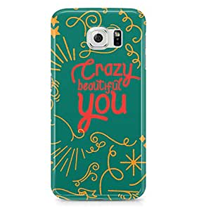 Samsung Galaxy S6 Edge Case Crazy Beautiful You Quote Sleek Design-Durable Wrap Around Phone Cover