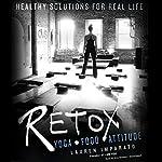 Retox: Yoga, Food, Attitude; Healthy Solutions for Real Life   Lauren Imparato