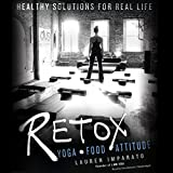 Retox: Yoga, Food, Attitude; Healthy Solutions for Real Life