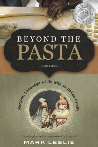 Beyond The Pasta: Recipes, Language and Life with an Italian (Tuscany Pasta Recipes)
