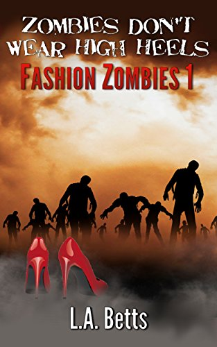 Book: Zombies Don't Wear High Heels (Fashion Zombies) by L.A. Betts