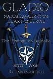 Gladio, Nato's Dagger at the Heart of Europe: The Pentagon-Nazi-Mafia Terror Axis