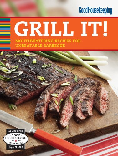 good-housekeeping-grill-it-mouthwatering-recipes-for-unbeatable-barbecue-good-housekeeping-cookbooks