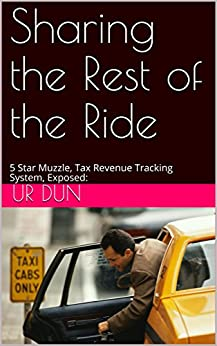 Sharing the Rest of the Ride: 5 Star Muzzle, Tax Revenue Tracking System, Exposed: (Book 1) by [Dun, Ur]