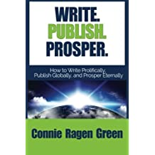 Write Publish Prosper: How to Write Prolifically, Publish Globally, and Prosper Eternally by Connie Ragen Green (2015-01-21)