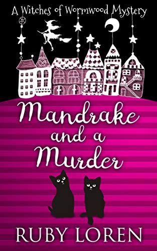 Mandrake and a Murder: Mystery (The Witches of Wormwood Mysteries Book 1) by [Loren, Ruby]
