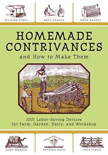 - Homemade Contrivances and How to Make Them: 1001 Labor-Saving Devices for Farm, Garden, Dairy, and Workshop