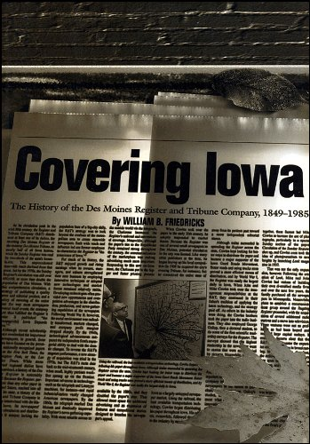Covering Iowa  The History Of The Des Moines Register And Tribune Company  1849 1985