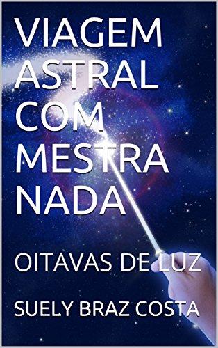 VIAGEM ASTRAL COM MESTRA NADA: OITAVAS DE LUZ (1)
