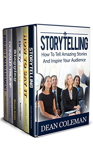 Communication Skills 6 in 1 Box Set: Storytelling, How to say it, Body Language, Blogging, Donald Trump, Project Management