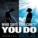 Who Says You Can't? You Do Audiobook by Daniel Chidiac Narrated by Don Reece