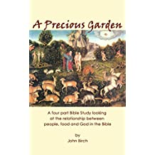 A Precious Garden: 4 part Bible Study on the relationship between people, food and God