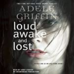Loud Awake and Lost | Adele Griffin