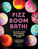 Fizz Boom Bath!: Learn to Make Your Own Bath Bombs, Body Scrubs, and More!