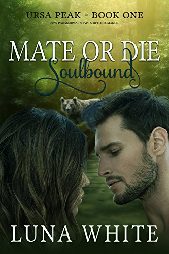 Mate or Die 1: Soulbound: BBW Paranormal Shape Shifter Romance (Ursa Peak) by [White, Luna]