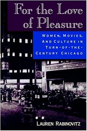 Book For the Love of Pleasure: Women, Movies, and Culture in Turn-of-the-Century Chicago by Lauren Rabinovitz (1998-05-01)