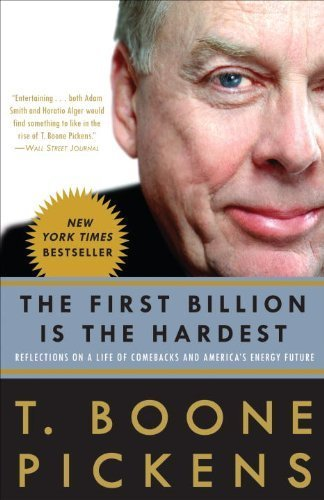 The First Billion Is The Hardest  Reflections On A Life Of Comebacks And Americas Energy Future By T  Boone Pickens  2009 09 08