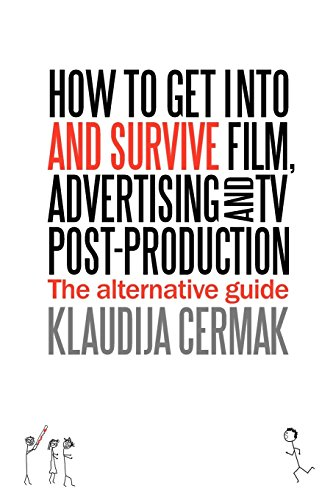 How to Get Into and Survive Film, Advertising and TV post-production by Klaudija Cermak (16-Oct-2012) Paperback