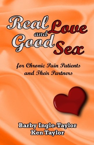 Read Online Real Love and Good Sex: for Pain Patients and Their Partners pdf epub