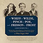 A Whiff of Wilde, a Pinch of Poe, and a Frisson of Frost: A Dab of Dickens, Vol. 3; Selections from A Dab of Dickens & a Touch of Twain, Literary Lives from Shakespeare's Old England to Frost's New England | Elliot Engel PhD,Robert Frost,Stefan Rudnicki - producer,Gabrielle de Cuir - director,Edgar Allan Poe,Oscar Wilde