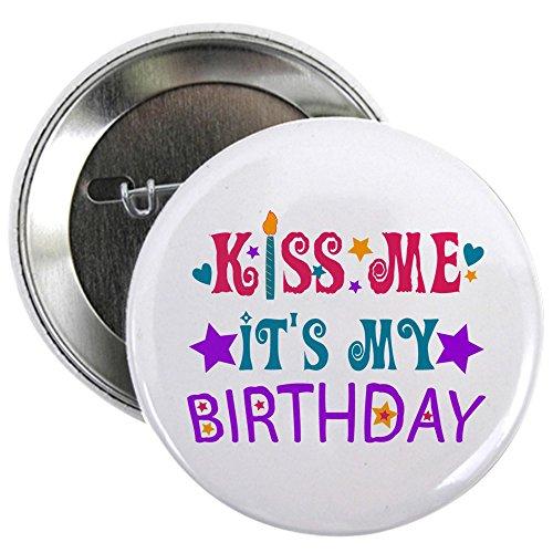 CafePress Kiss Me it's My Birthday! Button 2.25