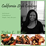 California Style Cooking, Tisha L. Wylie, 1432721186