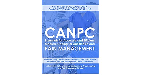 Canpc essentials for accurate and efficient medical coding for for anesthesia and pain management study guide for canpc certified anesthesia and pain management coder examination kindle edition by vino mody fandeluxe Images