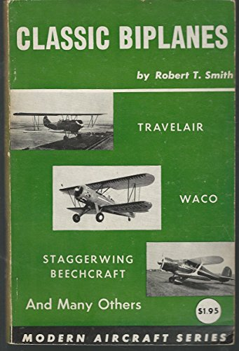 Classic Biplanes: Travelair, Waco, Staggerwing Beechcraft and Many Others (Modern Aircraft Series)
